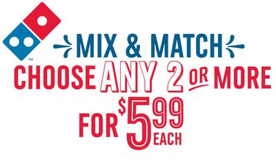Mix and Match Deal with Minimum 2 Purchases Now at Domino's Pizza for $5.99 Each