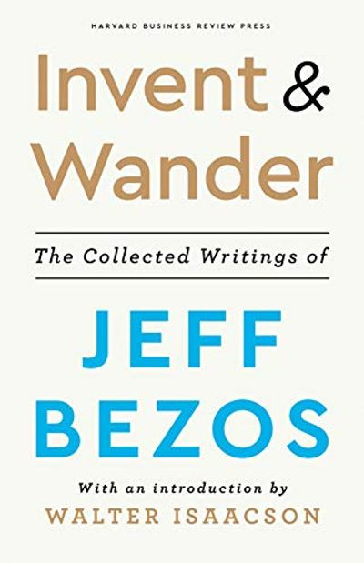 Invent and Wander: The Collected Writings of Jeff Bezos, With an Introduction by Walter Isaacson $18.31 (Reg $36.99)