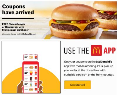 McDonald's Canada New Coupons:Get FREE Cheeseburgeror Hamburger with$1 Minimum PurchaseWhen You Sign Upfor theMcDonald'sApp