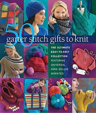 50 Garter Stitch Gifts to Knit: The Ultimate Easy-to-Knit Collection Featuring Universal Yarn Deluxe Worsted $13.83 (Reg $22.95)