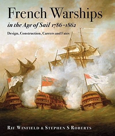 French Warships in the Age of Sail, 1786-1862: Design, Construction, Careers and Fates $64.38 (Reg $96.68)