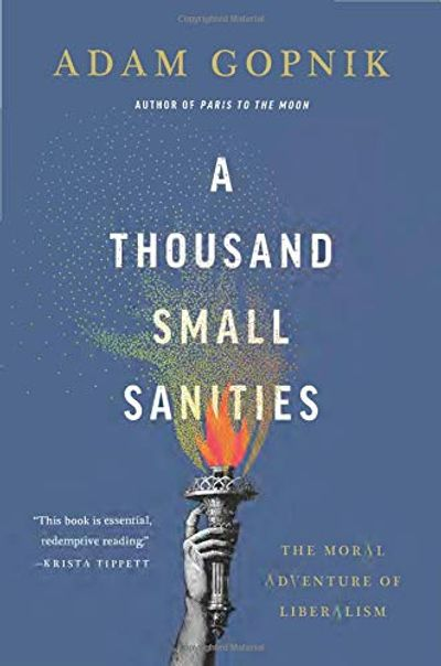 A Thousand Small Sanities: The Moral Adventure of Liberalism $21 (Reg $36.50)