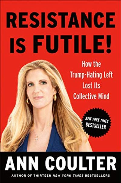 Resistance Is Futile!: How the Trump-Hating Left Lost Its Collective Mind $19.46 (Reg $34.00)